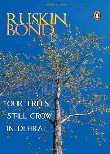 Photo Credit http://www.amazon.in/Our-Trees-Still-Grow-Dehra/dp/0140169024